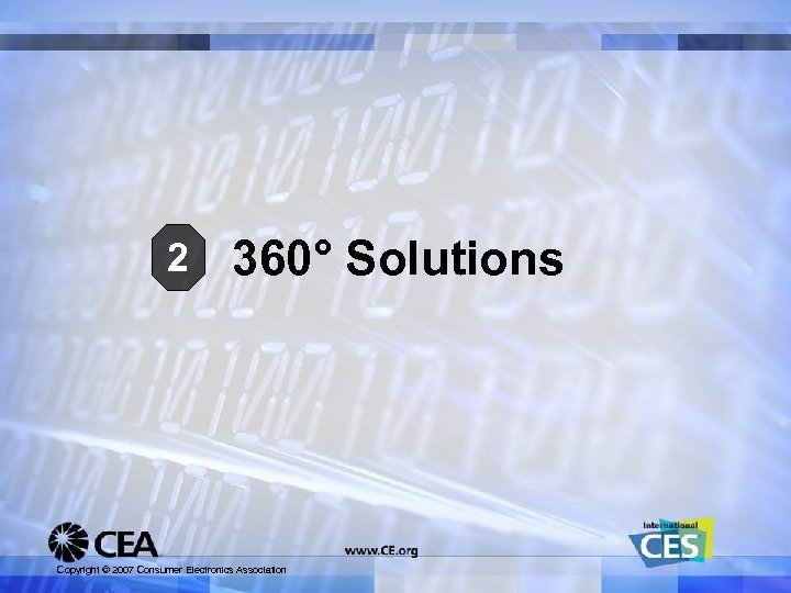 2 360° Solutions Copyright © 2007 Consumer Electronics Association