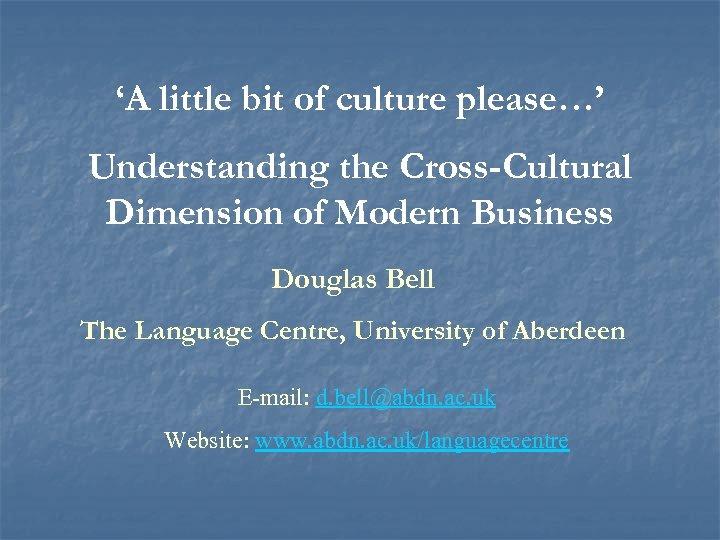 'A little bit of culture please…' Understanding the Cross-Cultural Dimension of Modern Business Douglas