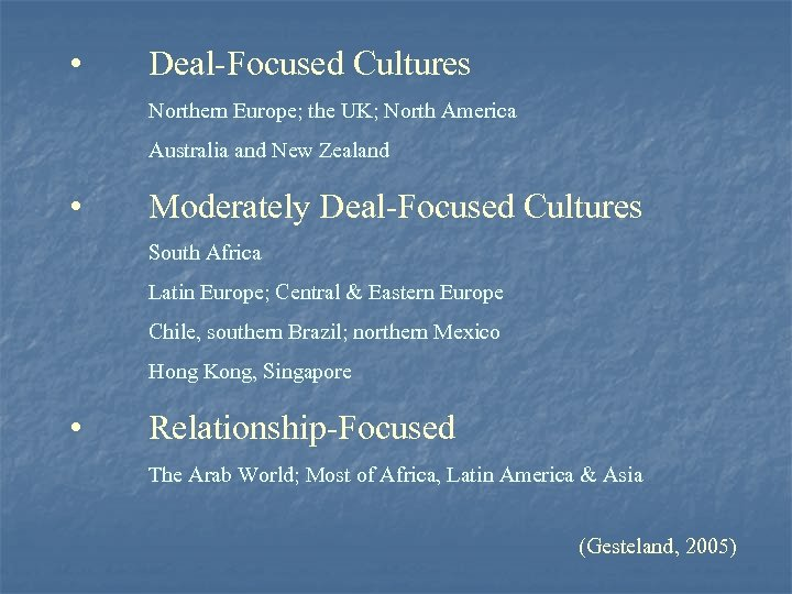 • Deal-Focused Cultures Northern Europe; the UK; North America Australia and New Zealand