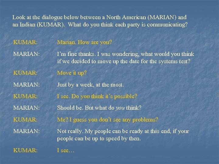 Look at the dialogue below between a North American (MARIAN) and an Indian (KUMAR).