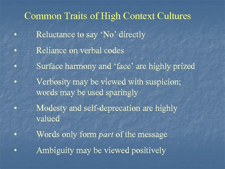 Common Traits of High Context Cultures • Reluctance to say 'No' directly • Reliance