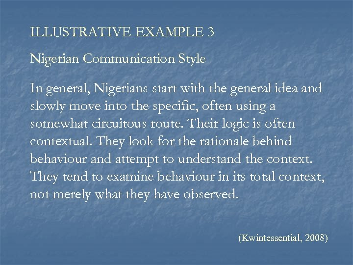 ILLUSTRATIVE EXAMPLE 3 Nigerian Communication Style In general, Nigerians start with the general idea