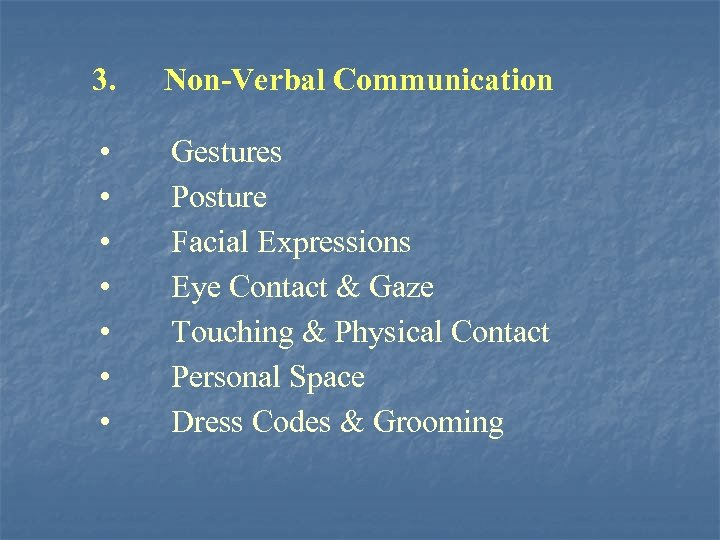 3. Non-Verbal Communication • • Gestures Posture Facial Expressions Eye Contact & Gaze Touching