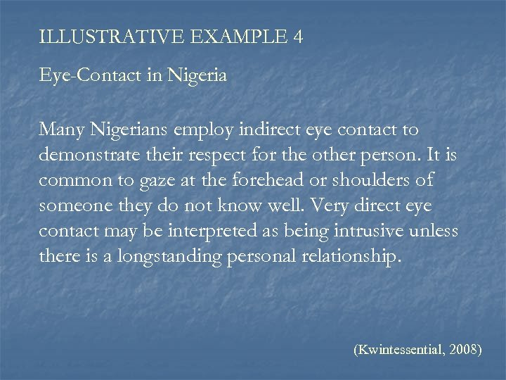 ILLUSTRATIVE EXAMPLE 4 Eye-Contact in Nigeria Many Nigerians employ indirect eye contact to demonstrate