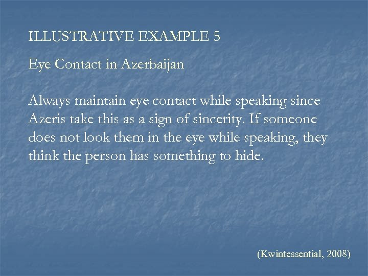 ILLUSTRATIVE EXAMPLE 5 Eye Contact in Azerbaijan Always maintain eye contact while speaking since