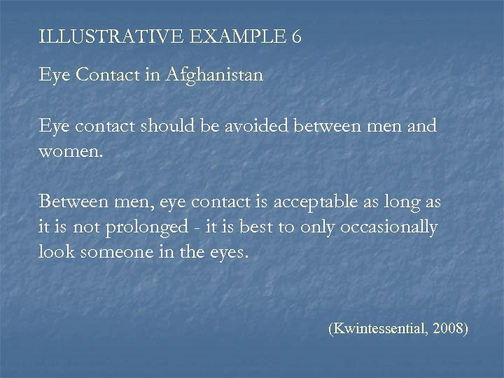 ILLUSTRATIVE EXAMPLE 6 Eye Contact in Afghanistan Eye contact should be avoided between men