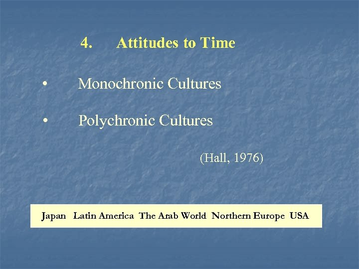 4. Attitudes to Time • Monochronic Cultures • Polychronic Cultures (Hall, 1976) Japan Latin