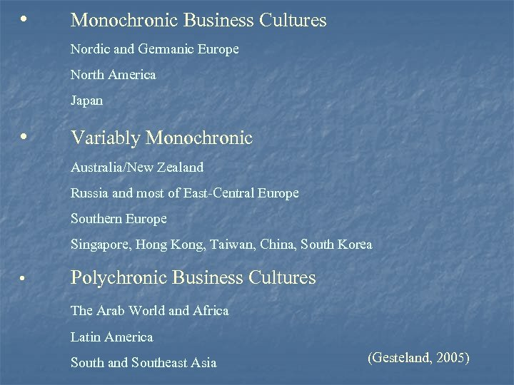 • Monochronic Business Cultures Nordic and Germanic Europe North America Japan • Variably