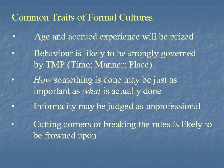 Common Traits of Formal Cultures • Age and accrued experience will be prized •