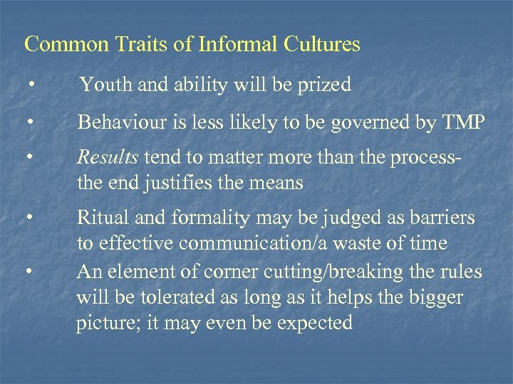 Common Traits of Informal Cultures • Youth and ability will be prized • Behaviour