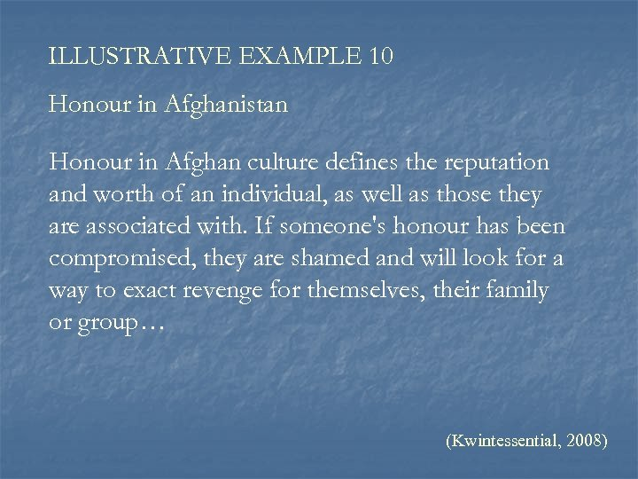 ILLUSTRATIVE EXAMPLE 10 Honour in Afghanistan Honour in Afghan culture defines the reputation and