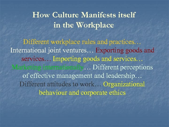 How Culture Manifests itself in the Workplace Different workplace rules and practices… International joint