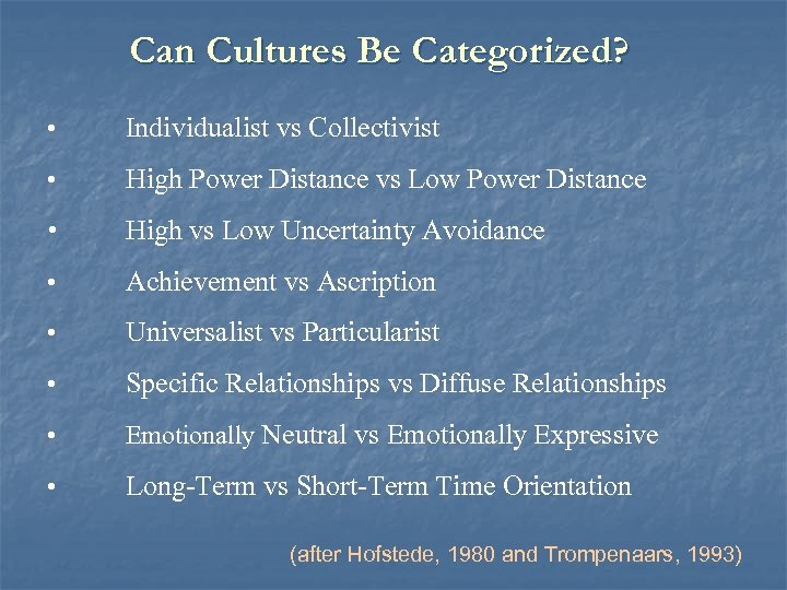Can Cultures Be Categorized? • Individualist vs Collectivist • High Power Distance vs Low