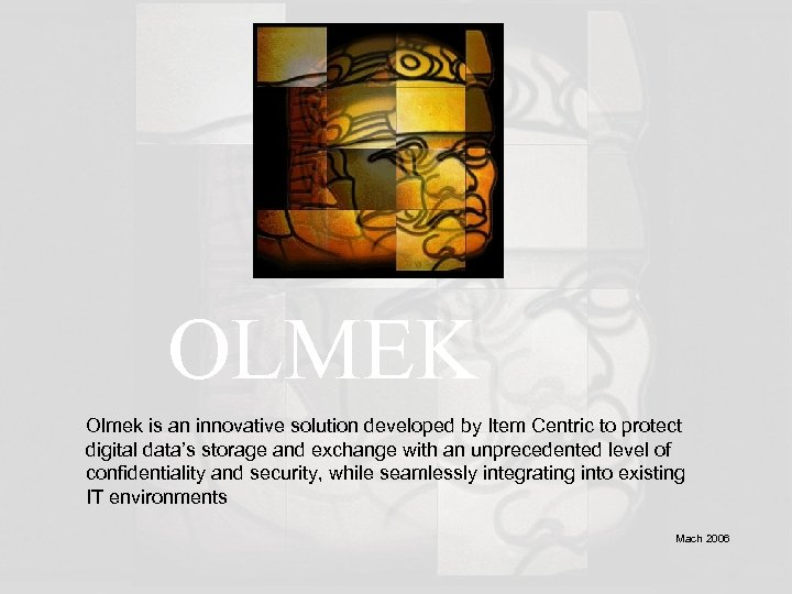 OLMEK Olmek is an innovative solution developed by Item Centric to protect digital data's