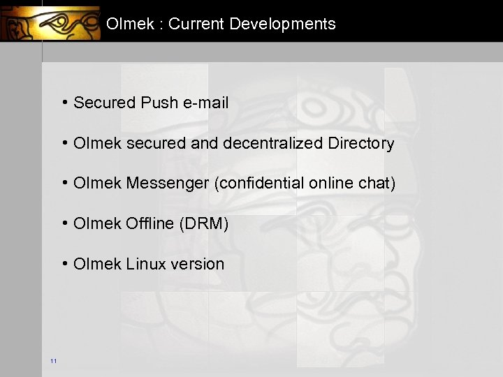 Olmek : Current Developments • Secured Push e-mail • Olmek secured and decentralized Directory