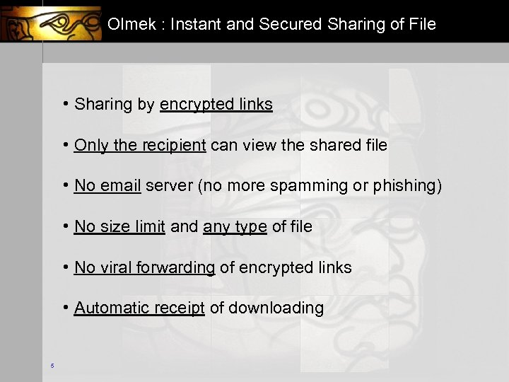 Olmek : Instant and Secured Sharing of File • Sharing by encrypted links •
