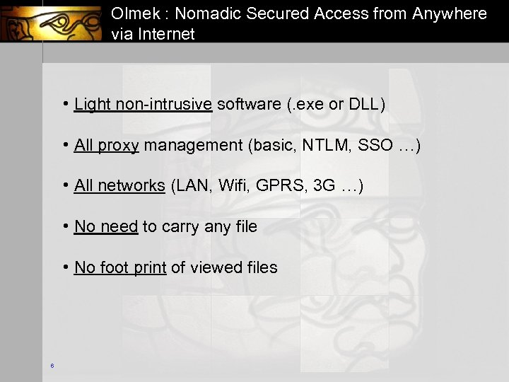 Olmek : Nomadic Secured Access from Anywhere via Internet • Light non-intrusive software (.