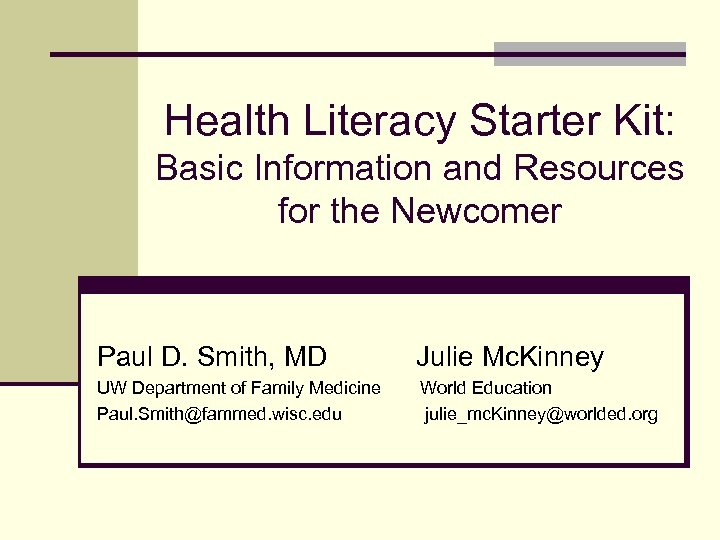 Health Literacy Starter Kit: Basic Information and Resources for the Newcomer Paul D. Smith,