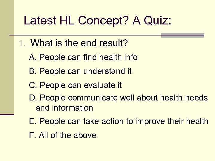 Latest HL Concept? A Quiz: 1. What is the end result? A. People can