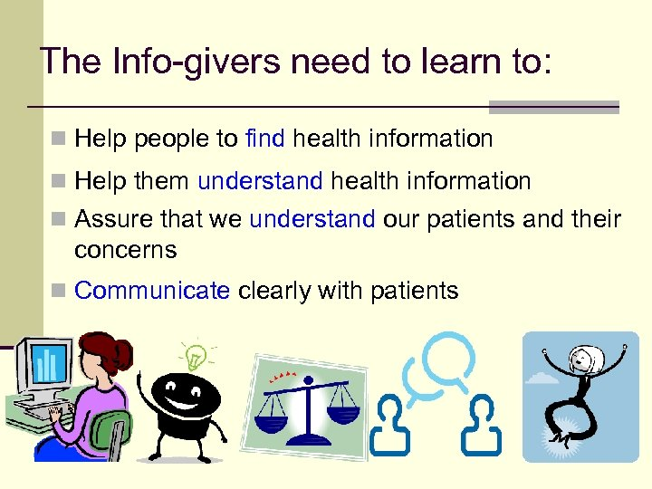 The Info-givers need to learn to: n Help people to find health information n