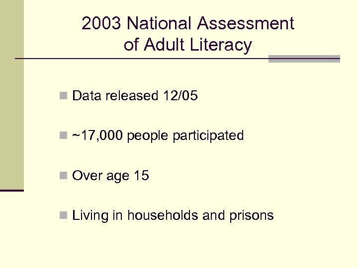 2003 National Assessment of Adult Literacy n Data released 12/05 n ~17, 000 people
