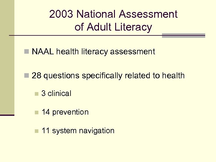 2003 National Assessment of Adult Literacy n NAAL health literacy assessment n 28 questions