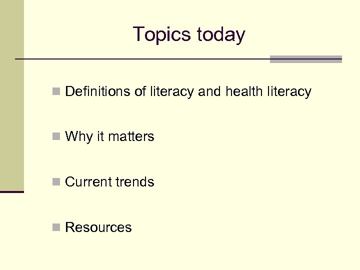 Topics today n Definitions of literacy and health literacy n Why it matters n