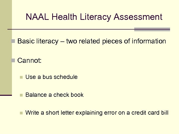 NAAL Health Literacy Assessment n Basic literacy – two related pieces of information n