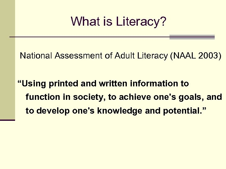 """What is Literacy? National Assessment of Adult Literacy (NAAL 2003) """"Using printed and written"""