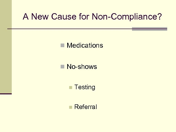 A New Cause for Non-Compliance? n Medications n No-shows n Testing n Referral
