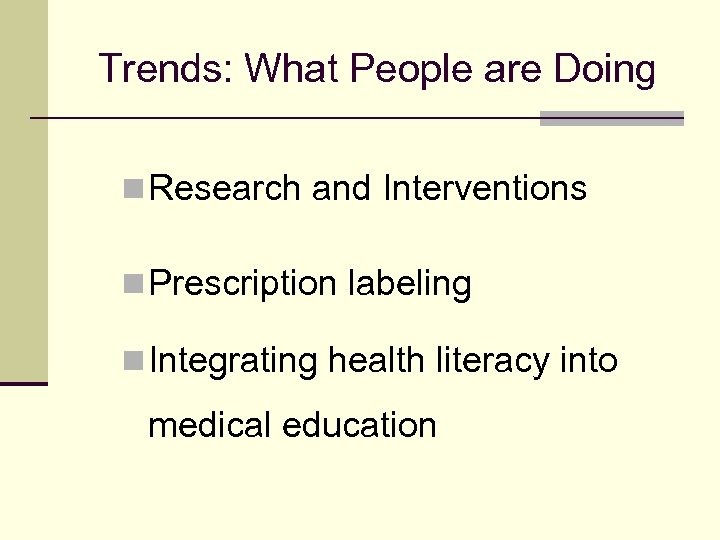 Trends: What People are Doing n Research and Interventions n Prescription labeling n Integrating