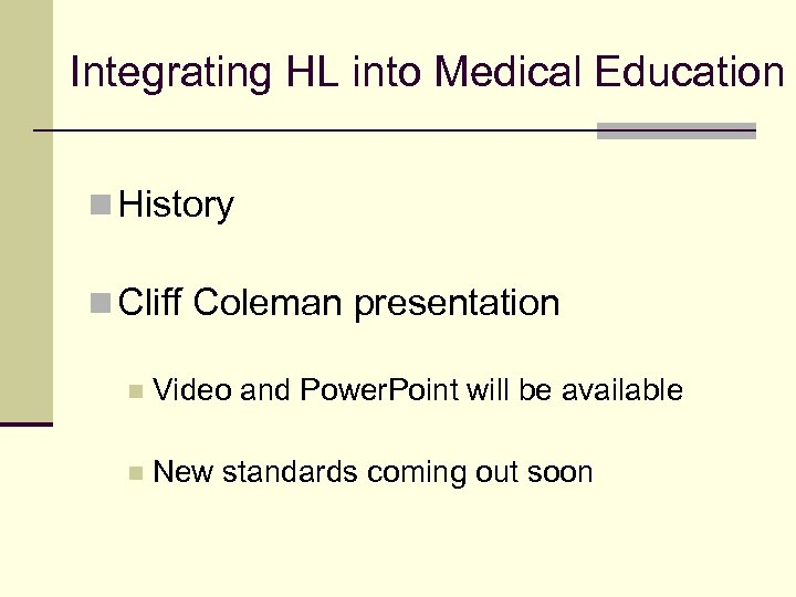 Integrating HL into Medical Education n History n Cliff Coleman presentation n Video and