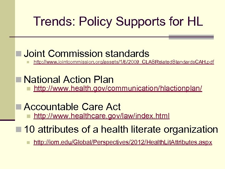 Trends: Policy Supports for HL n Joint Commission standards n http: //www. jointcommission. org/assets/1/6/2009_CLASRelated.