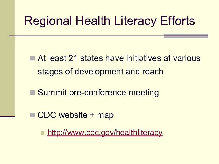Regional Health Literacy Efforts n At least 21 states have initiatives at various stages