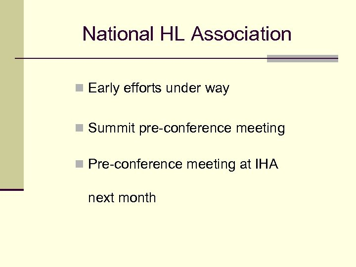 National HL Association n Early efforts under way n Summit pre-conference meeting n Pre-conference