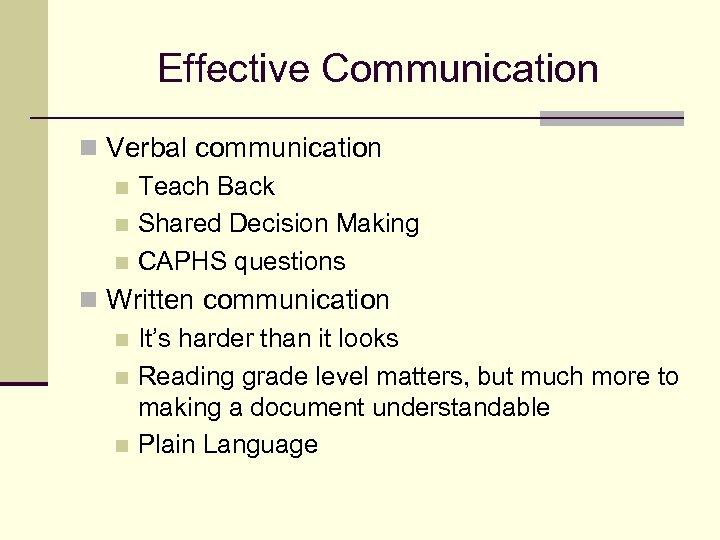 Effective Communication n Verbal communication n Teach Back n Shared Decision Making n CAPHS