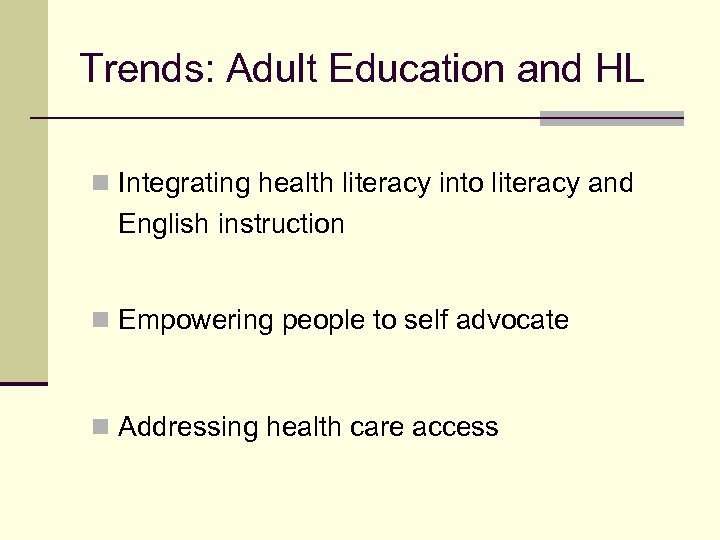 Trends: Adult Education and HL n Integrating health literacy into literacy and English instruction