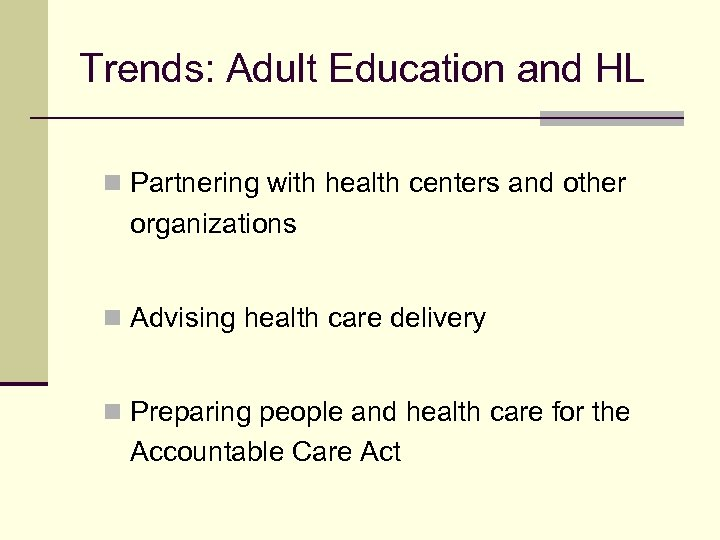 Trends: Adult Education and HL n Partnering with health centers and other organizations n