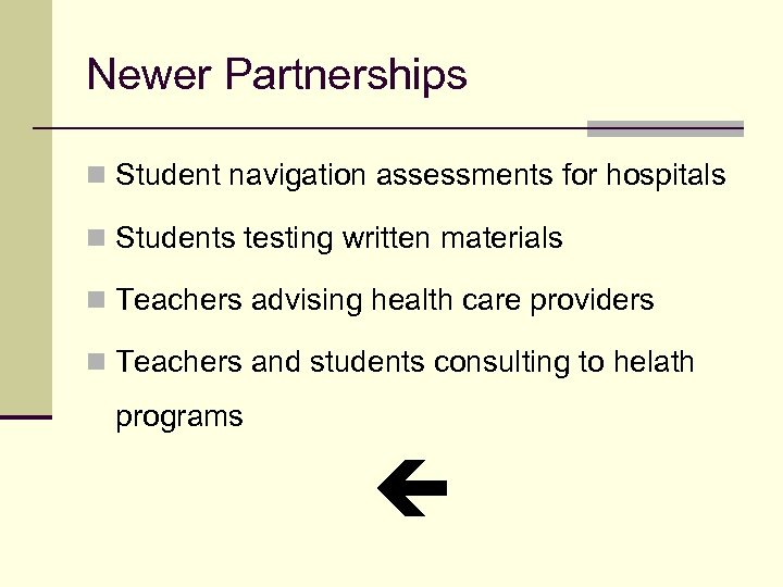 Newer Partnerships n Student navigation assessments for hospitals n Students testing written materials n