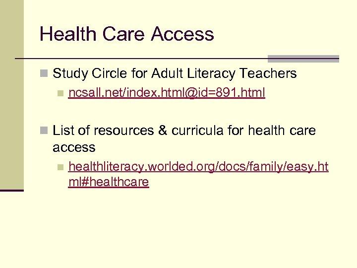 Health Care Access n Study Circle for Adult Literacy Teachers n ncsall. net/index. html@id=891.