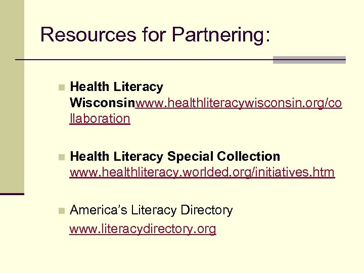 Resources for Partnering: n Health Literacy Wisconsinwww. healthliteracywisconsin. org/co llaboration n Health Literacy Special