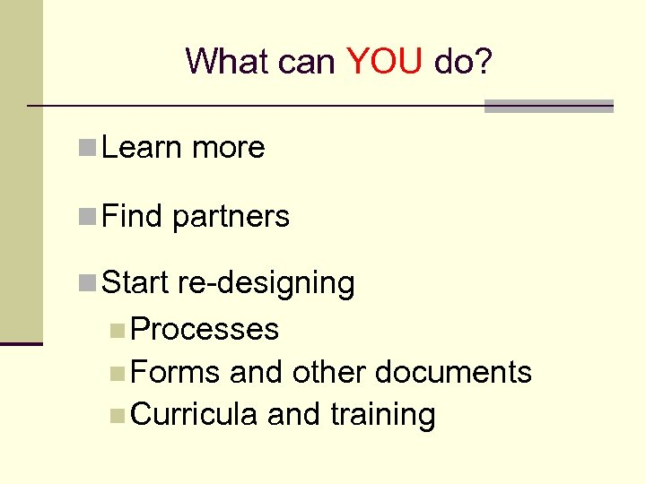 What can YOU do? n Learn more n Find partners n Start re-designing n