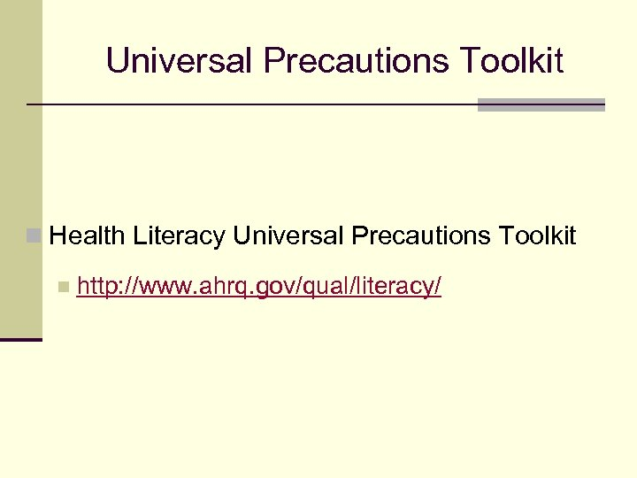 Universal Precautions Toolkit n Health Literacy Universal Precautions Toolkit n http: //www. ahrq. gov/qual/literacy/
