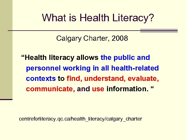 """What is Health Literacy? Calgary Charter, 2008 """"Health literacy allows the public and personnel"""