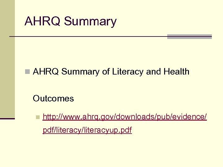 AHRQ Summary n AHRQ Summary of Literacy and Health Outcomes n http: //www. ahrq.