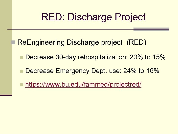 RED: Discharge Project n Re. Engineering Discharge project (RED) n Decrease 30 -day rehospitalization: