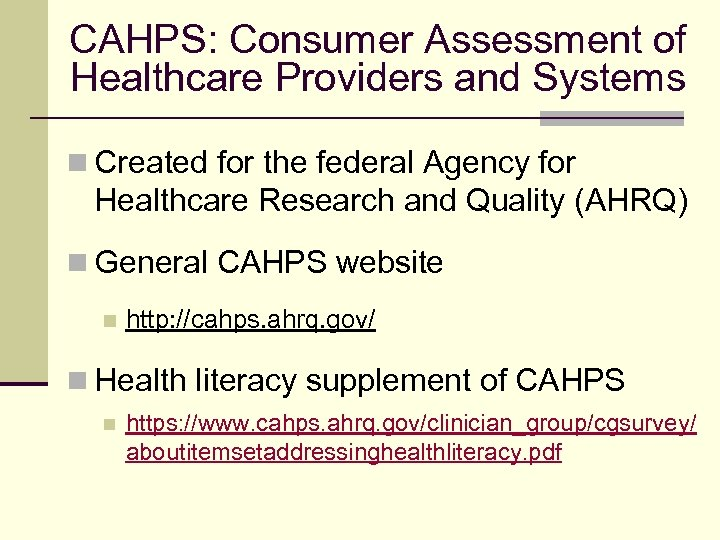 CAHPS: Consumer Assessment of Healthcare Providers and Systems n Created for the federal Agency