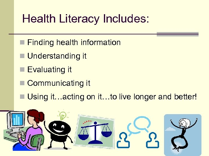 Health Literacy Includes: n Finding health information n Understanding it n Evaluating it n