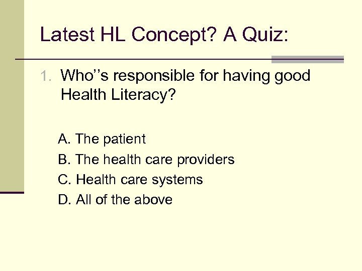 Latest HL Concept? A Quiz: 1. Who''s responsible for having good Health Literacy? A.