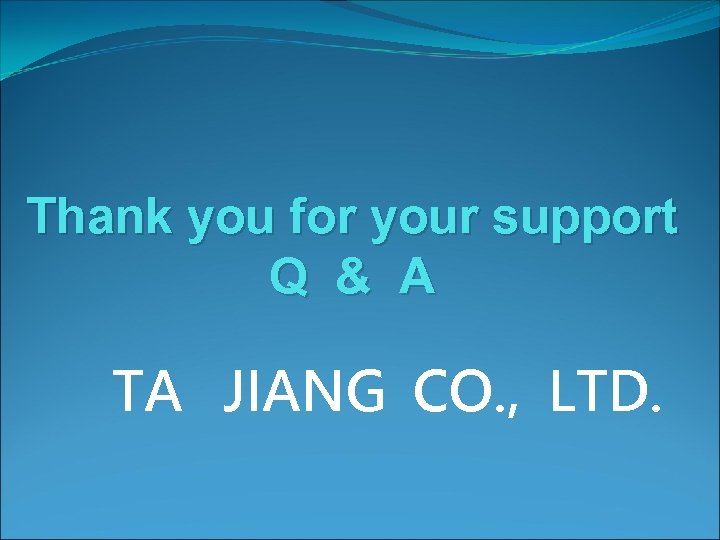 Thank you for your support Q & A TA JIANG CO. , LTD.